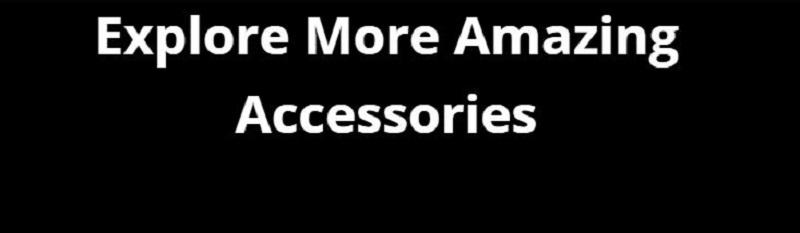 Explore More Accessories